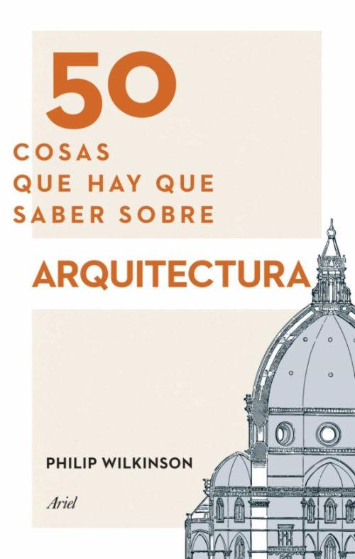 Libro 50 cosas que hay que saber sobre arquitectura de Philip Wilkinson