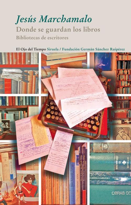 Libro Donde se guardan los libros Bibliotecas de escritores de Jesus Marchamalo