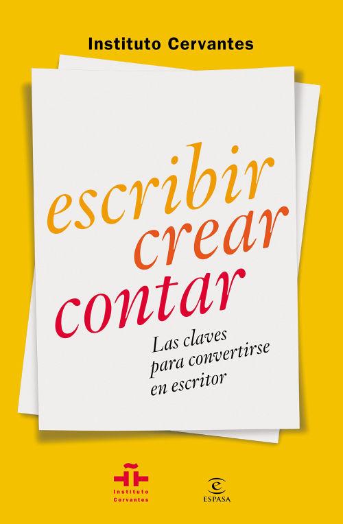 Libro Escribir crear contar Las claves para convertirse en escritor de Instituto Cervantes